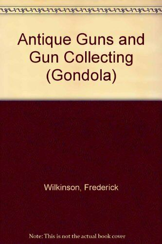 Antique Guns and Gun Collecting (Gondola),Frederick Wilkinson
