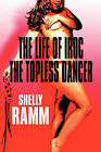 The Life of Iroc the Topless Dancer by Shelly Ramm (Paperback / softback, 2009)