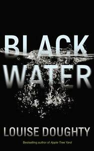 BLACK-WATER-by-Louise-Doughty-13-NEW-BOOK-SuspenseThrillerMystery-HARDBACK-2016