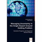 Managing Uncertainty in The Single Airport Ground Holding Problem 9783836484459