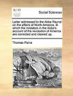 Letter Addressed to the ABBE Raynal on the Affairs of North-America. in Which the Mistakes in the ABBE's Account of the Revolution of America Are Corrected and Cleared Up. by Thomas Paine (Paperback / softback, 2010)