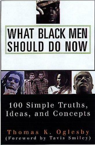 What Black Men Should Do Now: 100 Simple Truths, Ideas, and Concepts, Oglesby, K