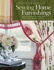 Illustrated Guide to Sewing: Illustrated Guide to Sewing Home Furnishings : Expert Techniques for Creating Custom Shades, Drapes, Slipcovers and More by Peg Couch and Fox Chapel Publishing Staff (2010, Paperback)
