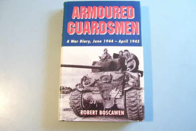 ARMOURED GUARDSMEN. A War Diary, June 1944-April 1945. R. Boscowen. 2001. 1st ed