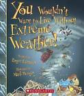 You Wouldn't Want to Live Without Extreme Weather! by Roger Canavan (Hardback, 2015)