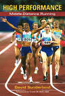 High Performance Middle-Distance Running by David Sunderland (Paperback, 2006)