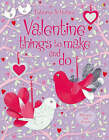 Valentine's Things to Make and Do by Fiona Watt (Paperback, 2007)
