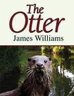 The Otter by James Williams (Hardback, 2010)