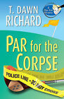 Par for the Corpse by T Dawn Richard (Hardback, 2011)