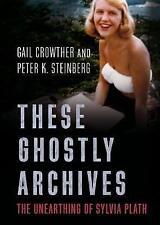 Estos archivos fantasmales de Sylvia Plath: el descalzado por Peter K. Steinberg,...