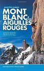 Selected Climbs: Mont Blanc & the Aiguilles Rouges: 60 Rock Routes from F4 to F6a+ by Jean-Louis Laroche, Florence LeLong (Paperback, 2015)