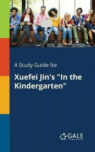 A Study Guide for Xuefei Jin's in the Kindergarten by Cengage Learning Gale.