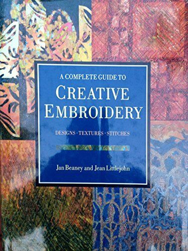 The Complete Guide to Creative Embroidery,Jan Beaney, Jean Littlejohn