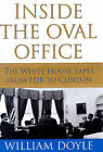 Inside the Oval Office: The Whitehouse Tapes from FDR to Clinton by William Doyle (Hardback, 1999)