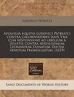 Apologia Equitis Ludovici Petrucci Contra Calumniatores Suos Vna Cum Responsione Ad Libellum Jesuitis Contra Serenissimum Leonardum Donatum Ducem Venetum Promulgatum. (1619) by Ludovico Petrucci (Paperback / softback, 2010)