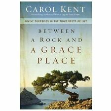 Between a Rock and a Grace Place: Divine Surprises in the Tight Spots of Life, K