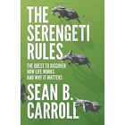The Serengeti Rules: The Quest to Discover How Life Works and Why It Matters by Sean B. Carroll (Paperback, 2017)