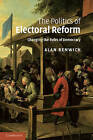 The Politics of Electoral Reform: Changing the Rules of Democracy by Alan Renwick (Paperback, 2011)