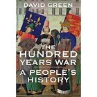 The Hundred Years War: A People's History by David Green (Hardback, 2014)