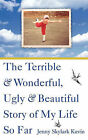 The Terrible and Wonderful, Ugly and Beautiful Story of My Life So Far by Jenny Skylark Kuvin (Paperback / softback, 2008)
