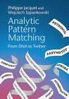 Analytic Pattern Matching: From DNA to Twitter by Philippe Jacquet, Wojciech Szpankowski (Hardback, 2015)