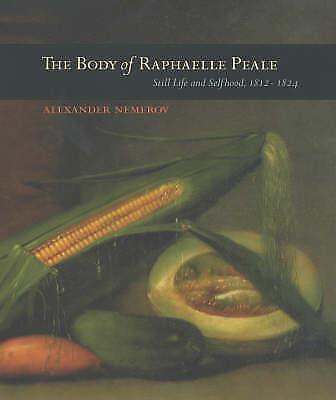 The Body of Raphaelle Peale: Still Life and Selfhood, 1812-1824 (Ahmanson-Murphy