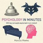 Psychology in Minutes: 200 Key Concepts Explained in an Instant by Marcus Weeks (Paperback, 2015)