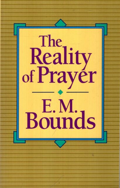 Bounds, E M THE REALITY OF PRAYER Paperback BOOK