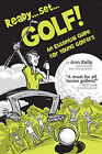 Ready ... Set ... GOLF!: An Essential Guide for Young Golfers by Ann Kelly (Paperback, 2009)