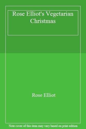 Rose Elliot's Vegetarian Christmas By Rose Elliot