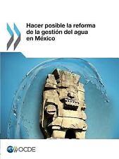 Hacer Posible la Reforma de la Gestión Del Agua en México by OECD Staff...