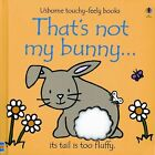 That's Not My Bunny... by Fiona Watt (2005, Board Book, Revised)