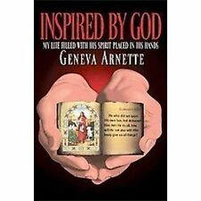 Inspired by God : My Life Filled with His Spirit in His Hands by Geneva...