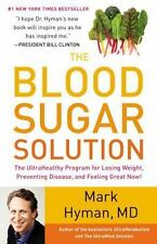 The Blood Sugar Solution : The UltraHealthy Program for Losing Weight, Preventing Disease, and Feeling Great Now! by Mark Hyman (2012, Hardcover)