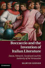 Boccaccio and the Invention of Italian Literature: Dante, Petrarch, Cavalcanti, and the Authority of the Vernacular by Martin Eisner (Hardback, 2013)