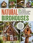 Natural Birdhouses: 25 Projects Using Found Wood to Attract Birds, Bats and Bugs into Your Garden by Amen Fisher, Maria Fisher (Paperback, 2015)