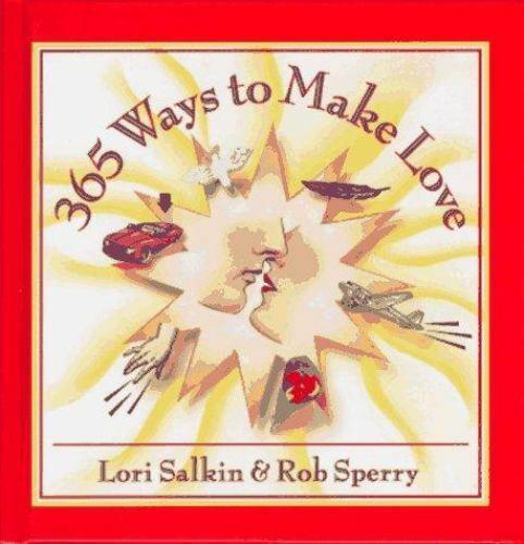 365 Ways to Make Love by Rob Spery; Lori Salkin