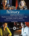 The History Detectives Explore Lincoln's Letter, Parker's Sax, and Mark Twain's Watch: And Many More Mysteries of America's Past by Barb Karg (Paperback, 2008)
