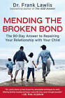 Mending the Broken Bond: The 90 Day Answer to Developing a Loving Relationship with Your Child by Frank Lawlis (Paperback, 2008)