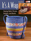 It's a Wrap: Sewing Fabric Purses, Baskets, and Bowls by Susan Breier (Paperback, 2007)