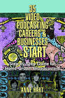 35 Video Podcasting Careers and Businesses to Start: Step-By-Step Guide for Home-Grown Broadcasters by Anne Hart (Paperback / softback, 2005)