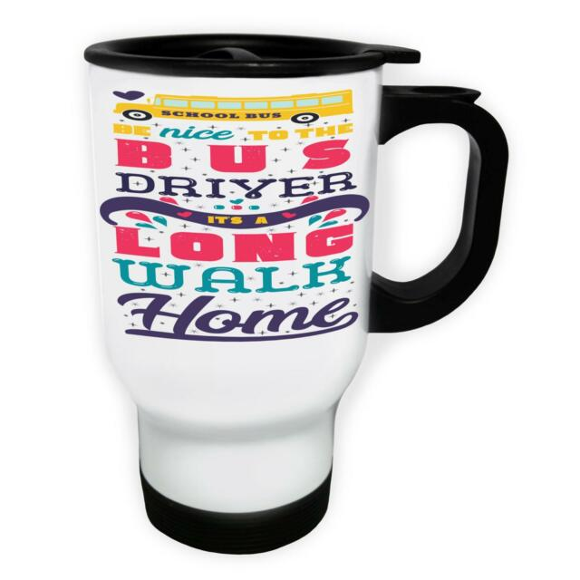 Be Nice To The Bus Driver It'S A Long Walk H White/Steel Travel 14oz Mug j383t