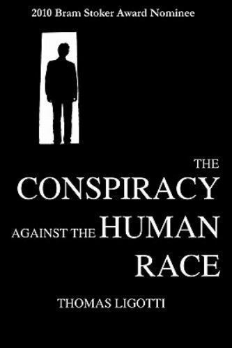 """""""Conspiracy Against the Human Race by Ligotti, Thomas """""""