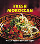 Fresh Moroccan: Over 70 Healthy Recipes by Nada Saleh (Paperback, 2007)