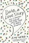 Data, a Love Story: How I Cracked the Online Dating Code to Meet My Match by Amy Webb (Paperback / softback, 2014)