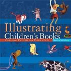 Illustrating Children's Books: Creating Pictures for Publication by Martin Salisbury (Paperback, 2004)