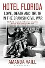 Hotel Florida: Truth, Love and Death in the Spanish Civil War by Amanda Vaill (Paperback, 2015)