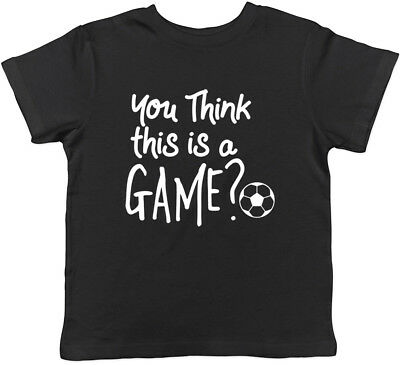 Football Boys Girls Kids Childrens T-Shirt You think this is a Game