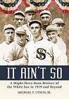 It Ain't So: A Might-have-been History of the White Sox in 1919 and Beyond by Michael T. Lynch (Paperback, 2009)