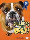 Bulldogs Are the Best! by Elaine Landau (Hardback, 2010)